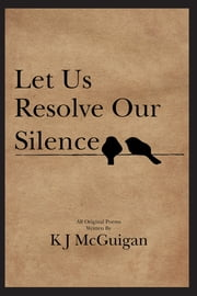 Let Us Resolve Our Silence ebook by KJ McGuigan