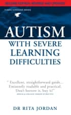 Autism with Severe Learning Difficulties ebook by Rita Jordan