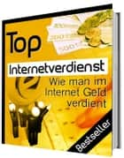 Top Internet Verdienst - Wie man im Internet Geld verdient ebook by Carl Hartenberg