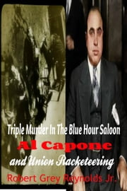 Triple Murder In The Blue Hour Saloon Al Capone and Union Racketeering