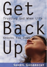 Get Back Up: Trusting God When Life Knocks You Down ebook by Sheryl Giesbrecht