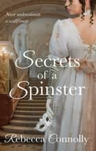 Secrets of a Spinster ebook by Rebecca Connolly