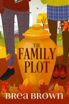The Family Plot ebook by Brea Brown