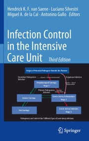 Infection Control in the Intensive Care Unit ebook by Luciano Silvestri,Antonino Gullo,Hendrick K.F. van Saene,Miguel A. de la Cal