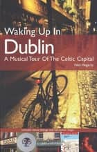 Waking Up In Dublin ebook by Neil Hegarty