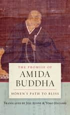 The Promise of Amida Buddha - Honen's Path to Bliss ebook by Joji Atone, Yoko Hayashi
