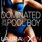 Dominated by the Pool Boy audiobook by Laura Vixen