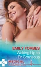 Waking Up To Dr Gorgeous (Mills & Boon Medical) (The Christmas Swap, Book 1) ebook by Emily Forbes