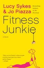 Fitness Junkie - A Novel 電子書 by Lucy Sykes, Jo Piazza