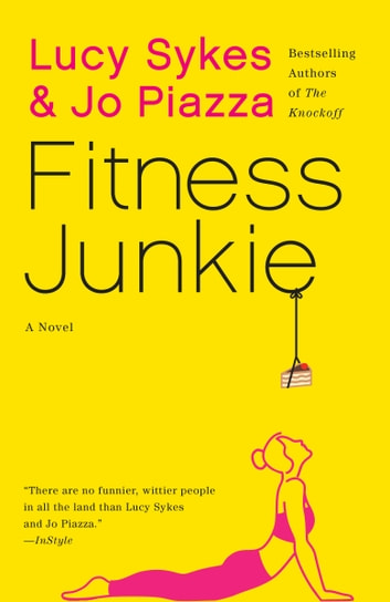 Fitness Junkie - A Novel ebook by Lucy Sykes,Jo Piazza