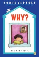 Why? The War Years ebook by Tomie dePaola, Tomie dePaola