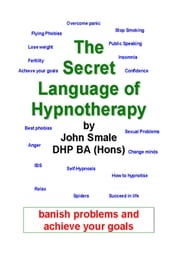 The Secret Language of Hypnotherapy ebook by Smale, John