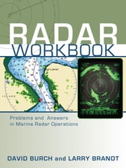 Radar Workbook: Problems and Answers in Marine Radar Operations ebook by Brandt, Larry