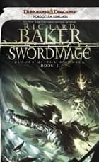 Swordmage - Blades of the Moonsea, Book I eBook by Richard Baker