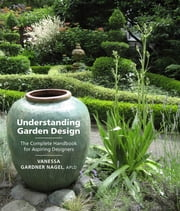 Understanding Garden Design - The Complete Handbook for Aspiring Designers ebook by Vanessa Gardner Nagel APLD