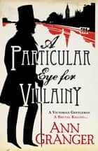 A Particular Eye for Villainy - (Inspector Ben Ross 4) ebook by Ann Granger