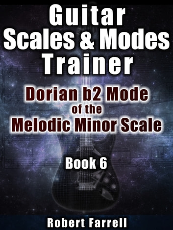 Guitar Scales and Modes Trainer: Dorian b2 Mode of the Melodic Minor Scale ebook by Robert Farrell