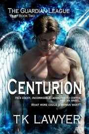 Centurion: Book Two - The Guardian League ebook by T.K. Lawyer