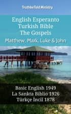 English Esperanto Turkish Bible - The Gospels - Matthew, Mark, Luke & John - Basic English 1949 - La Sankta Biblio 1926 - Türkçe İncil 1878 ebook by TruthBeTold Ministry, Joern Andre Halseth, Samuel Henry Hooke