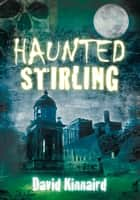 Haunted Stirling ebook by David Kinnaird