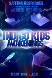 Indigo Kids - Awakenings (Part One JAX) ebook by Saffina Desforges (writing as Stevie Jordan), Karen Osborne