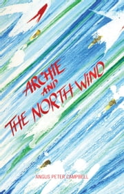 Archie and the North Wind ebook by Angus Peter Campbell