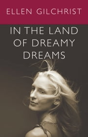 In the Land of Dreamy Dreams ebook by Ellen Gilchrist