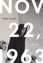 November 22, 1963: A Novel ebook by Adam Braver
