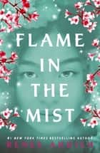 Flame in the Mist - The Epic New York Times Bestseller ebook by Renée Ahdieh