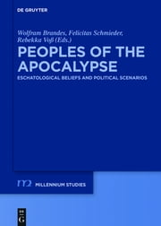 Peoples of the Apocalypse - Eschatological Beliefs and Political Scenarios ebook by Wolfram Brandes,Felicitas Schmieder,Rebekka Voß