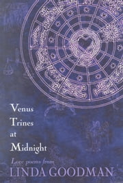 Venus Trines at Midnight: Love Poems from Linda Goodman ebook by Goodman, Linda