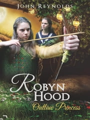 Robyn Hood - Outlaw Princess ebook by John Reynolds