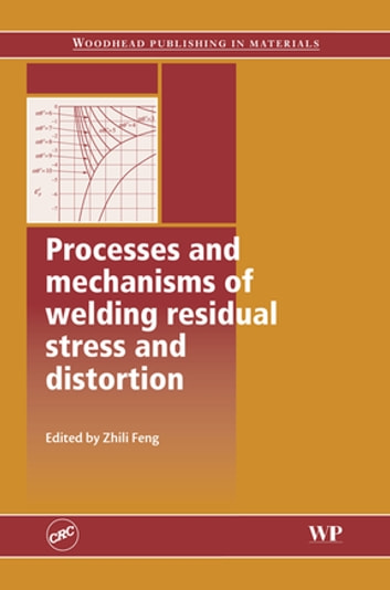 Processes and Mechanisms of Welding Residual Stress and Distortion ebook by