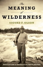 Meaning Of Wilderness - Essential Articles and Speeches ebook by Sigurd F. Olson,David Backes