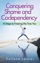 Conquering Shame and Codependency ebook by Darlene Lancer