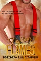 Fighting Flames ebook by Rhonda Lee Carver