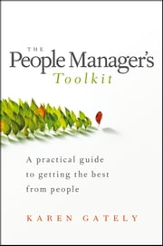 The People Manager's Tool Kit - A Practical Guide to Getting the Best From People ebook by Karen Gately