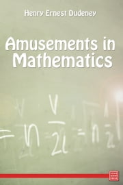 Amusements in Mathematics ebook by Henry Ernest Dudeney