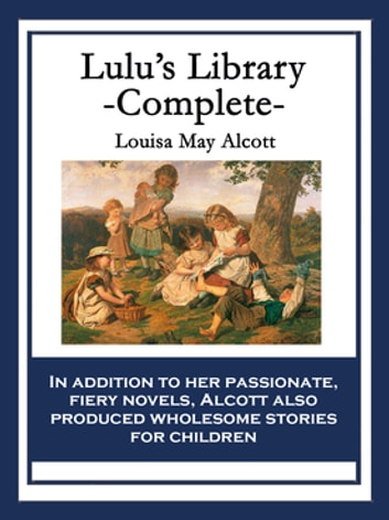 Lulu's Library - Complete ebook by Louisa May Alcott