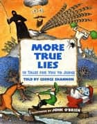 More True Lies ebook by George Shannon, John O'Brien