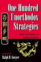 One Hundred Unorthodox Strategies ebook by Ralph D. Sawyer