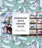 Homemade Gifts Vintage Style eBook by Sarah Moore
