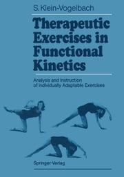 Therapeutic Exercises in Functional Kinetics - Analysis and Instruction of Individually Adaptable Exercises ebook by Susanne Klein-Vogelbach,Linda Sloan-Ecker,W.M. Zinn