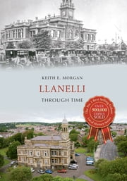 Llanelli Through Time ebook by Keith E Morgan
