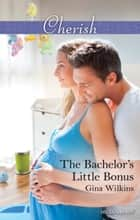 The Bachelor's Little Bonus ebook by Gina Wilkins