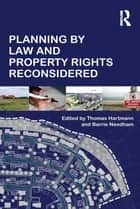 Planning By Law and Property Rights Reconsidered ebook by Barrie Needham, Thomas Hartmann