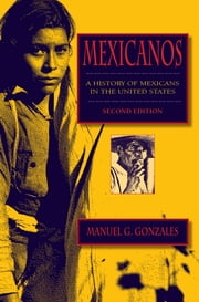 Mexicanos, Second Edition - A History of Mexicans in the United States ebook by Manuel G. Gonzales