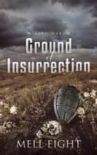 Ground of Insurrection ebook by Mell Eight