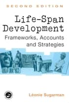Life-span Development - Frameworks, Accounts and Strategies ebook by Leonie Sugarman