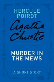 Murder in the Mews - A Hercule Poirot Story ebook by Agatha Christie